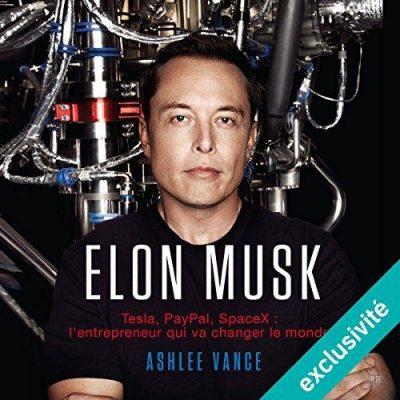 Elon Musk Tesla, PayPal, SpaceX - lentrepreneur qui va changer le monde