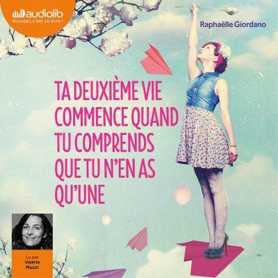 Raphaëlle Giordano - Ta deuxième vie commence quand tu comprends que tu n'en as qu'une